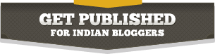 Get Published - For Indian Bloggers